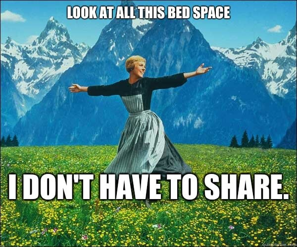 you have a lot of bed space when you're single