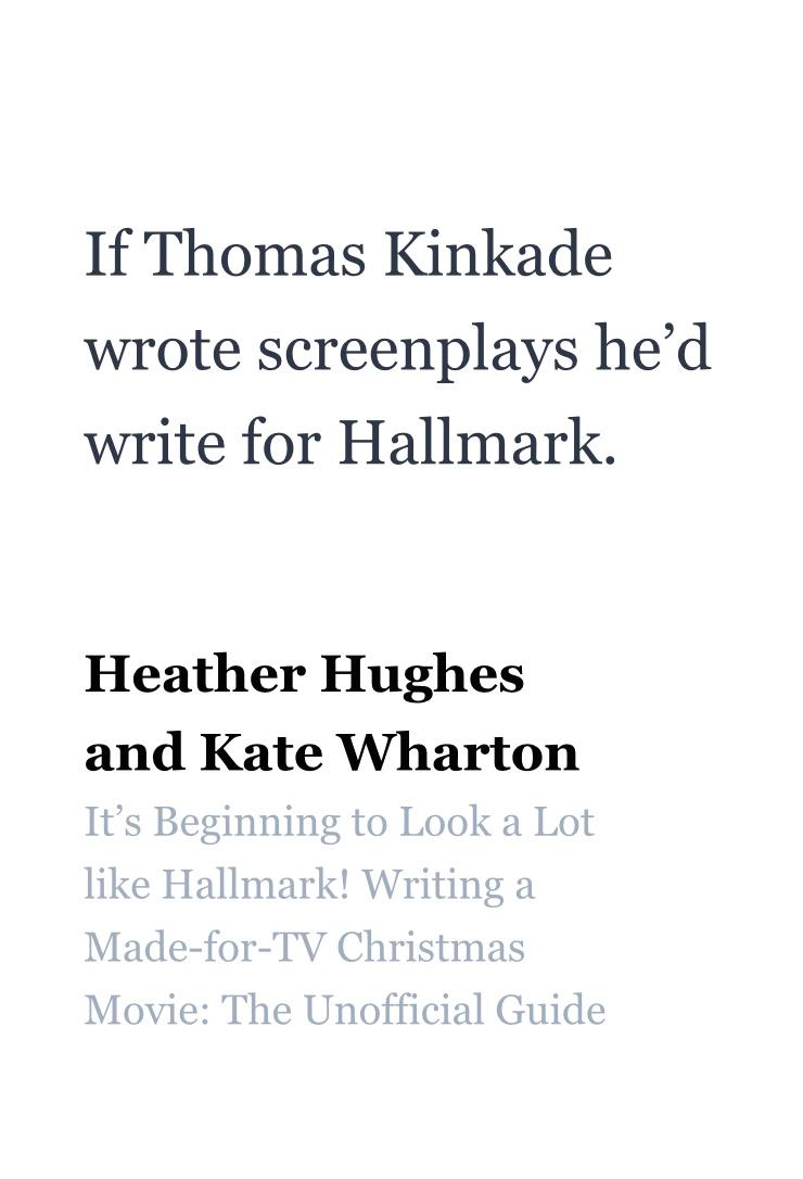 if Thomas kinkade wrote screenplays he'd write for hallmark